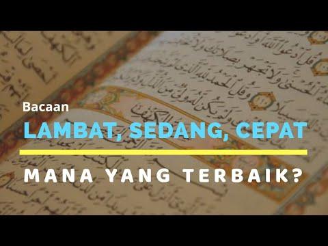 Bacaan (Al-Quran) Dengan Tempo Lambat, Sedang Atau Cepat yang Terbaik?