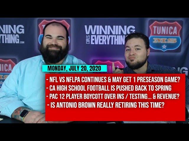 7/20 NFL only 1 preseason game?, CA HSFB delayed, PAC 12 boycott?, Antonio Brown retires?