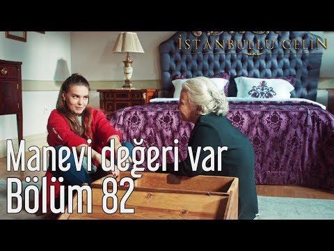 İstanbullu Gelin 82. Bölüm - Manevi Değeri Var