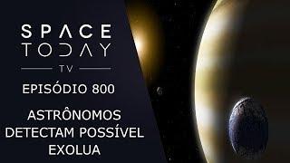 Astrônomos Detectam Possível Exolua - Space Today TV Ep.800
