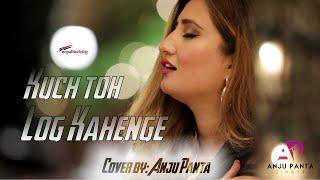 Anju Panta | kuch Toh log Kahenge Cover