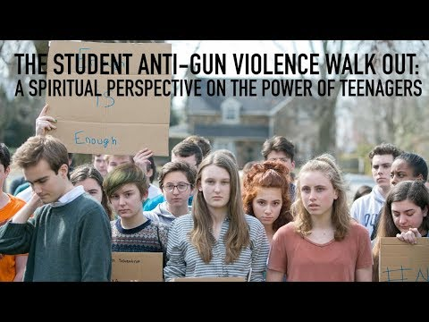 The Student Anti-Violence Walk Out: A Spiritual Perspective On The Power Of Youth