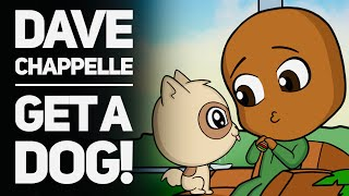 DAVE CHAPPELLE ANIMATED! 😂 - GET A DOG!