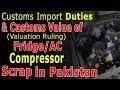 Valuation Ruling & Customs Import Duty on Fridge/AC Compressor Scrape in Pakistan