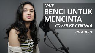 BENCI UNTUK MENCINTA - NAIF COVER BY CYNTHIA ( HD AUDIO )