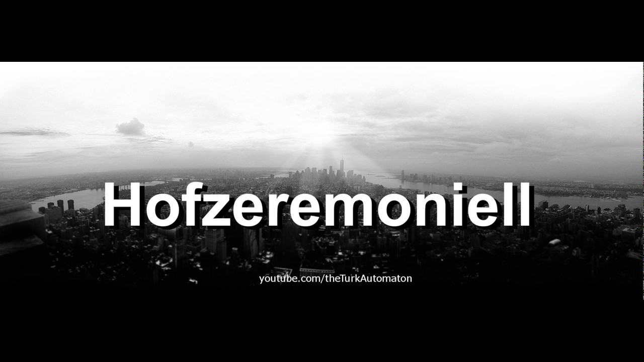 huge selection of 0b0c0 83ee1 How to pronounce Hofzeremoniell in German