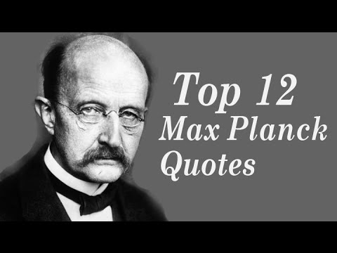 Top 12 Max Planck Quotes || The  German theoretical physicist who originated quantum theory