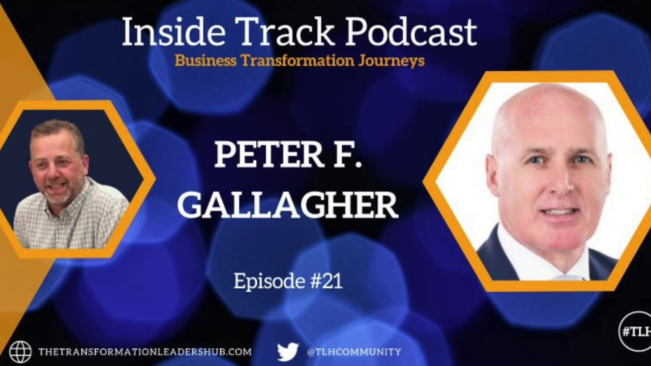 Inside Track Podcast - Business Transformation Journeys - Peter F Gallagher