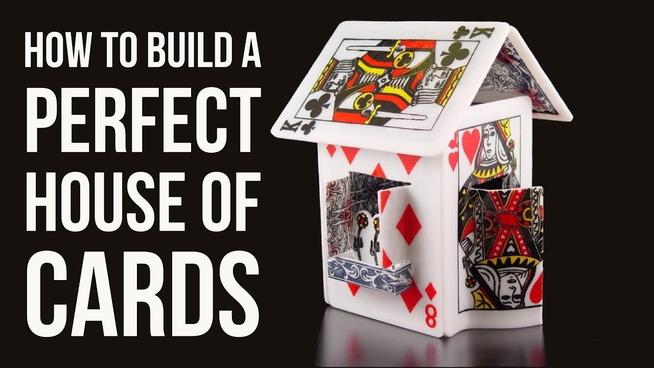 how to build the perfect house of cards youtube