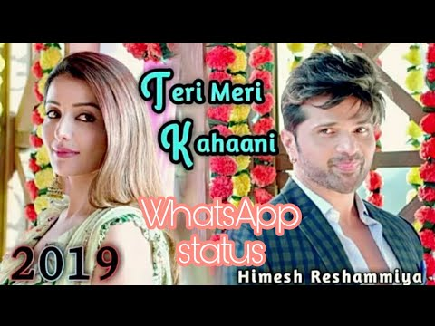 himesh_reshammiya-teri-meri-kahani-new-whatsapp-status-|-new-whatsapp-status-videos-2019