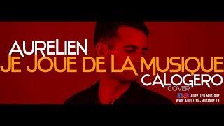 Aurélien - Je joue de la musique [Calogero Cover Reprise]
