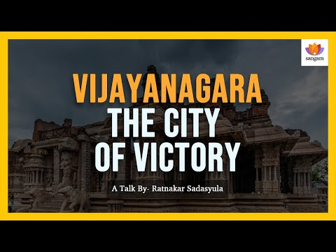 Vijayanagara: The City of Victory - A Talk By  Ratnakar Sadasyula