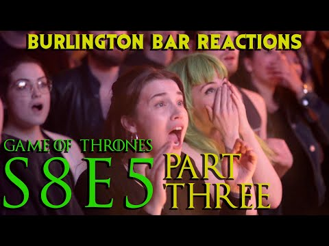 Game Of Thrones // Burlington Bar Reactions // S8E5 Part THREE!!!