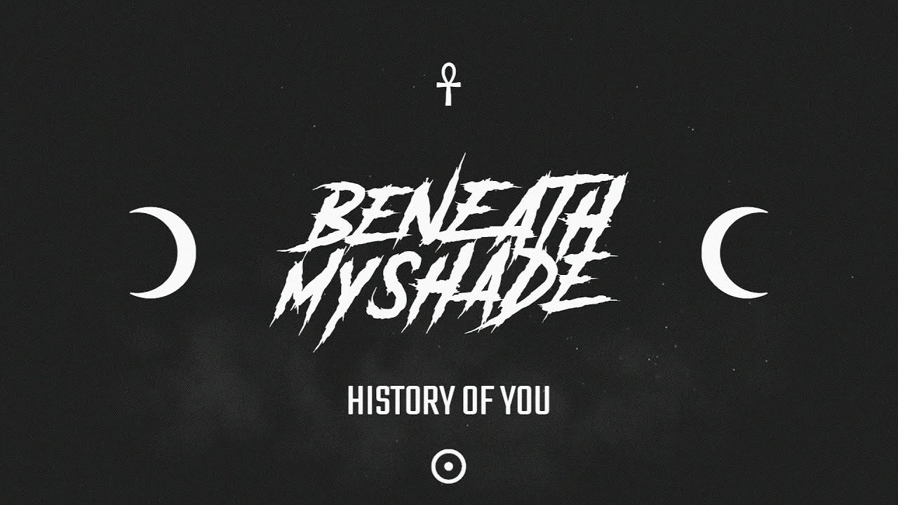 Beneath My Shade — History of You (2019) [Album] [Witch House]