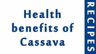 Health benefits of Cassava | HEALTHY BENEFITS OF VEGGIES | MY HEALTH