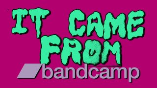 IT CAME FROM BANDCAMP (JULY 2016)