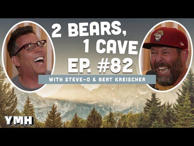 Ep. 82   2 Bears, 1 Cave w/ Steve-O & Bert Kreischer