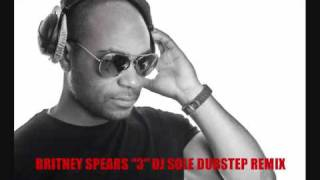 Britney Spears - 3 - DJ Sole Dubstep Remix