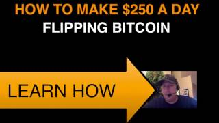 Flipping Bitcoin- Earning $250 A Day.