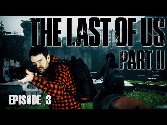 VOD: The Last Of Us PART 2 - Episode 3