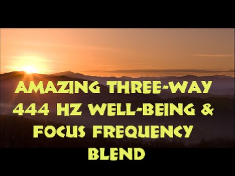 POWERFUL! THREE-WAY 444 Hz WELL-BEING & FOCUS Frequency Blen