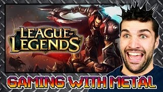 League of Legends #1 (Gaming w/ Metal)