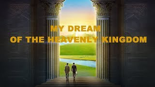 "Accept Judgment and Be Raptured Before God | ""My Dream of the Heavenly Kingdom"" (Movie Trailer)"