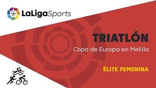📺 Copa de Europa de Triatlón en Melilla - Élite Femenina