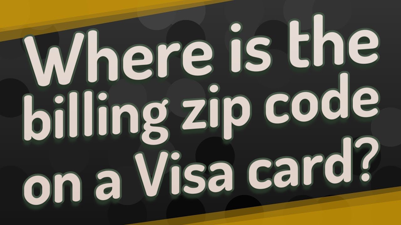 Where Is The Billing Zip Code On A Visa Card Youtube