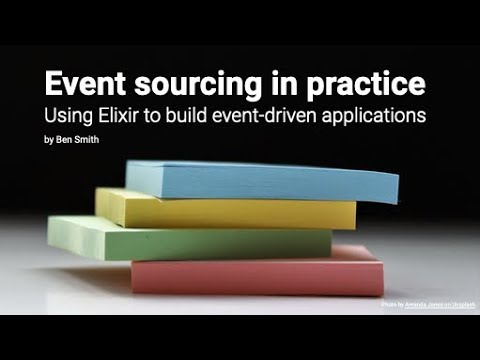 Event sourcing in practice - Using Elixir to build event-driven applications