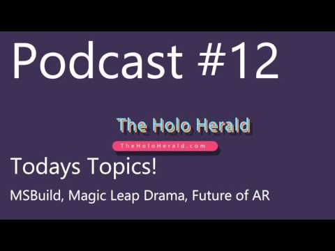 The HH Podcast #12: MS Build, Magic Leap Drama, Future of AR
