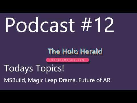The HH Podcast #12: MS Build, Magic Leap Drama, Future of AR
