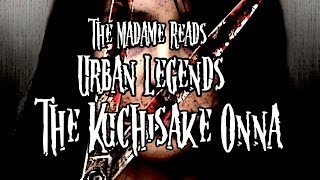 "The Madame Reads: Urban Legends ""the Kuchi-sake Onna"""