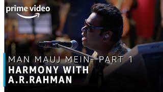 Man Mauj Mein - Part 1 | Harmony with A.R Rahman | Stream Now | Prime Exclusive | Amazon Prime Video