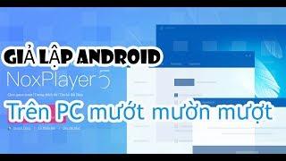 NoxPlayer  5 phần mềm giả lập android mướt mườn mượt- Phần mềm giả lập android trên PC.