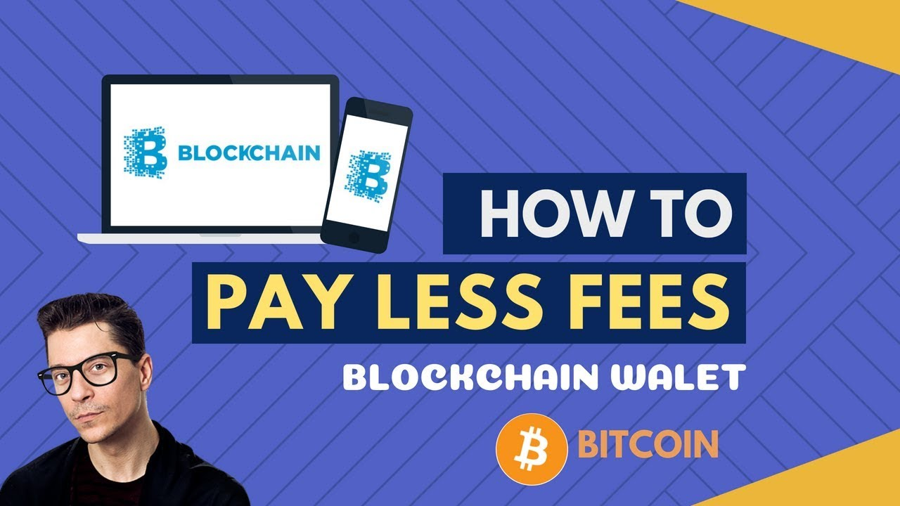 How To Pay Less Fees When Using Blockchain Wallet -