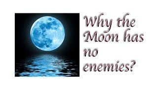 why the moon has no enemies