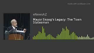 Mayor Skoog's Legacy: The Town Statesman