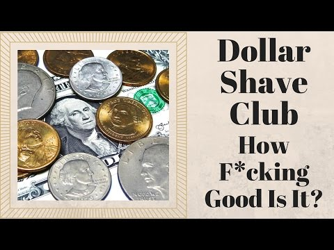 Dollar Shave Club - How F**king Good Is It?