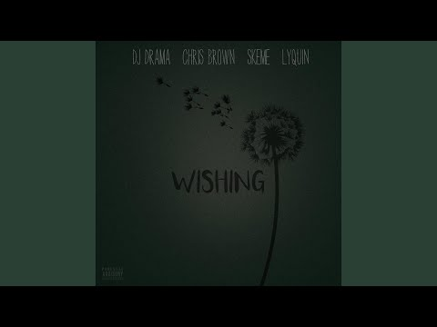 Wishing (feat. Chris Brown, Skeme & Lyquin)