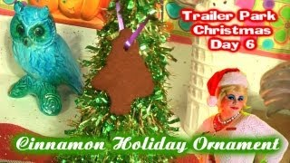 Cinnamon Holiday Ornament Craft : Day 6 Trailer Park Christmas