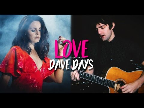 """Lana Del Rey """"Love"""" (Acoustic Version by Dave Days)"""