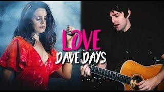 "Lana Del Rey ""Love"" (Acoustic Version by Dave Days)"