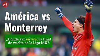 Dónde ver en vivo la final de vuelta América vs Monterrey de la Liga MX