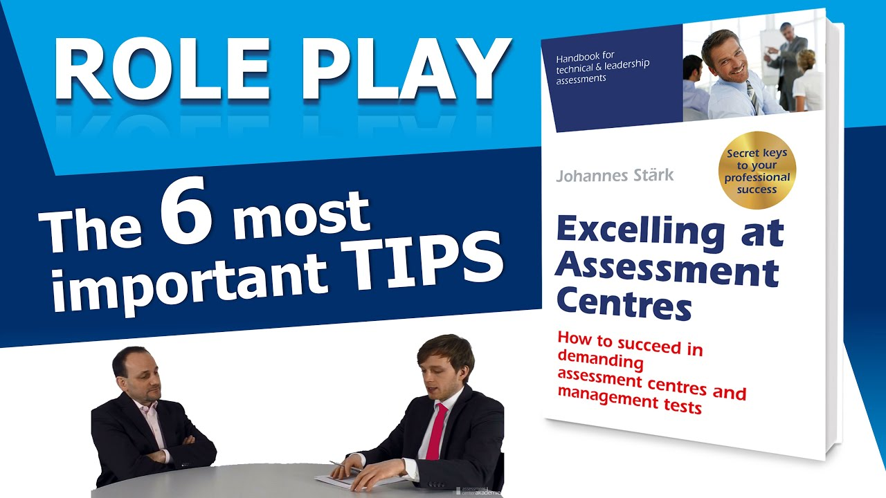 Assessment Center Role Play The 6 Most Important Tips To Master This Task Successfully Youtube Why do employers use assessment centres? assessment center role play the 6 most important tips to master this task successfully