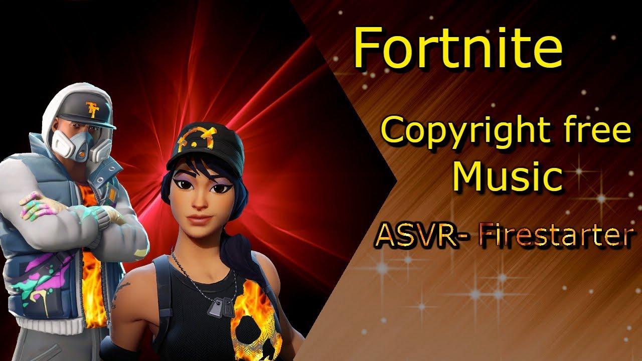 fortnite copyright free music asvr firestarter - fortnite copyright free