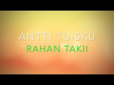 ANTTI TUISKU - RAHAN TAKII LYRIC VIDEO (LYRICS ON SCREEN)