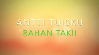 ANTTI TUISKU - RAHAN TAKII LYRIC VIDEO (LYRICS ON SCREEN)