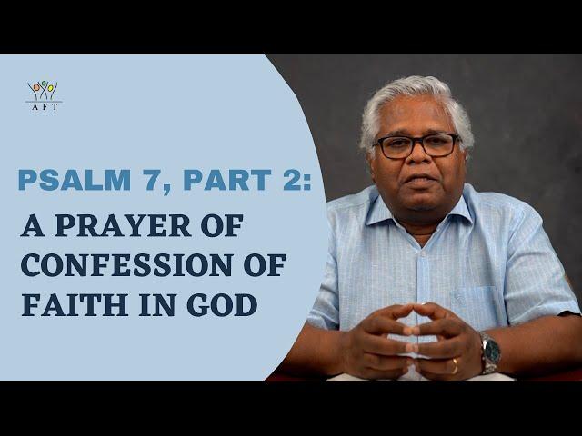 Psalm 7, Part 2: A prayer of confession of faith in God   11-June-21  Sam. P. Chelladurai