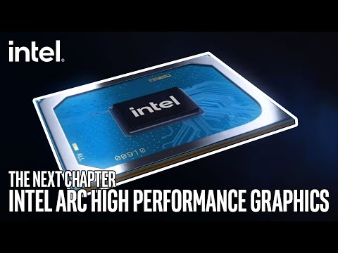 The Next Chapter: Intel Arc High Performance Graphics   Intel Gaming